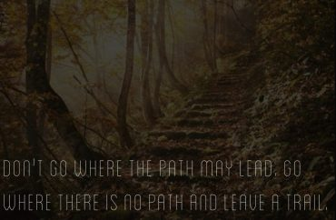 Dont go where the path may lead